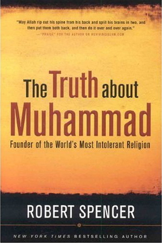 The Truth About Muhammad: Founder of the World's Most Intolerant Religion, by Robert Spencer