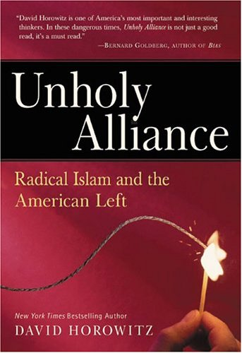 Unholy Alliance : Radical Islam and the American Left (Hardcover) by David Horowitz.